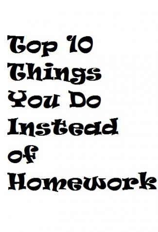 Top Ten Things You Do Instead of Homework