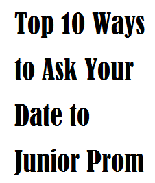 Top 10 Ways to Ask Your Date to Junior Prom